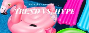 Im Marketing zwischen Trends und Hypes unterscheiden